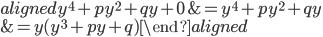 \begin{aligned} y^ 4+py^ 2+qy+0&=y^ 4+py^ 2+qy\\ &=y(y^ 3+py+q) \end{aligned}