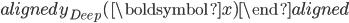 \begin{aligned} y_{Deep}(\boldsymbol{x}) \end{aligned}