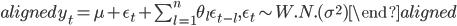 \begin{aligned} y_t=\mu+\epsilon_t+\sum_{l=1}^{n}{\theta_{l}\epsilon_{t-l}},\epsilon_{t}\sim W.N.(\sigma^2) \end{aligned}