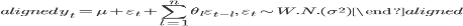 \begin{aligned} y_t=\mu+\varepsilon_{t}+\sum_{l=1}^{n}{\theta_{l}\varepsilon_{t-l}},\ \varepsilon_{t}\sim W.N.(\sigma^2) \end{aligned}