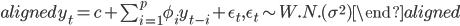 \begin{aligned} y_t=c+\sum_{i=1}^{p}\phi_{i}y_{t-i}+\epsilon_{t},\epsilon_{t}\sim W.N.(\sigma^2) \end{aligned}