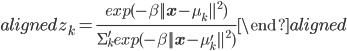 \begin{aligned} z _ k = \frac{exp(-\beta ||\bf{x} - \mu _ k || ^ 2)}{\Sigma _ k' exp(-\beta ||\bf{x} - \mu _ k' || ^ 2)}  \end{aligned}