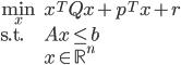\begin{array}{ll} \min_{x} & x^T Q x + p^T x + r\\ \text{s.t.} & A x \le b\\ & x \in \mathbb{R}^n \end{array}