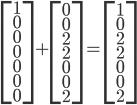 \begin{bmatrix} 1\\ 0\\ 0\\ 0\\ 0\\ 0\\ 0\\ \end{bmatrix}+ \begin{bmatrix} 0\\ 0\\ 2\\ 2\\ 0\\ 0\\ 2 \end{bmatrix}= \begin{bmatrix} 1\\ 0\\ 2\\ 2\\ 0\\ 0\\ 2 \end{bmatrix}