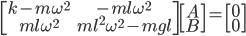 \begin{bmatrix} k-m\omega^2 & -ml\omega^2 \\ ml\omega^2 & ml^2\omega^2 - mgl \end{bmatrix} \begin{bmatrix} A \\ B \end{bmatrix} = \begin{bmatrix} 0 \\ 0 \end{bmatrix}