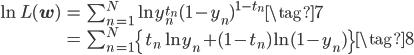 \begin{eqnarray*} \displaystyle \ln L(\mathbf{w}) &=& \sum_{n=1}^{N} \ln y_n^{t_n}(1-y_n)^{1-t_n} \tag{7} \\ &=& \sum_{n=1}^{N} \left\{ t_n \ln y_n + (1-t_n)\ln(1-y_n) \right\} \tag{8} \end{eqnarray*}