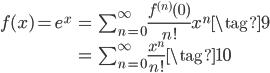 \begin{eqnarray*} \displaystyle f(x) = e^{x} &=& \sum_{n=0}^{\infty} \frac{f^{(n)}(0) }{n!}x^{n} \tag{9}\\ &=& \sum_{n=0}^{\infty}  \frac{x^{n}}{n!} \tag{10} \end{eqnarray*}