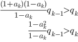 \begin{eqnarray*} \frac{(1+a_{k})(1-a_{k})}{1-a_{k}}q_{k-1} > q_{k} \\\\ \frac{1-a_{k}^{2}}{1-a_{k}}q_{k-1} > q_{k} \\\\ \end{eqnarray*}