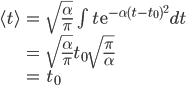 \begin{eqnarray*} \langle t \rangle &=& \sqrt{\frac{\alpha}{\pi}}\int t \mathrm{e}^{-\alpha(t-t_0)^2} dt\\ &=&  \sqrt{\frac{\alpha}{\pi}} t_0 \sqrt{\frac{\pi}{\alpha}}\\ &=& t_0 \end{eqnarray*}