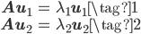 \begin{eqnarray*} \mathbf{A} \mathbf{u}_1 &=& \lambda_1 \mathbf{u}_1 \tag{1} \\ \mathbf{A} \mathbf{u}_2 &=& \lambda_2 \mathbf{u}_2 \tag{2} \end{eqnarray*}