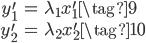 \begin{eqnarray*} {y}_1^{\prime} &=& \lambda_1 x_1^{\prime} \tag{9} \\ {y}_2^{\prime} &=& \lambda_2 x_2^{\prime} \tag{10}  \end{eqnarray*}