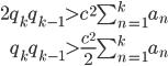\begin{eqnarray*} 2q_{k}q_{k-1}  >  c^{2} \sum_{n=1}^{k} a_{n} \\\\ q_{k}q_{k-1}  >  \frac{c^{2}}{2} \sum_{n=1}^{k} a_{n} \end{eqnarray*}
