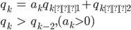 \begin{eqnarray*} q_{k} &=& a_{k}q_{k−1} + q_{k−2}\\\\ q_{k} &>& q_{k-2}, (a_{k} > 0 ) \end{eqnarray*}