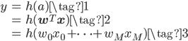 \begin{eqnarray*} y &=& h(a) \tag{1}\\ &=& h(\mathbf{w}^{T}\mathbf{x}) \tag{2} \\ &=& h(w_0 x_0 + \cdots + w_M x_M) \tag{3} \end{eqnarray*}