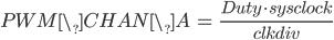 \begin{eqnarray}  PWM\_CHAN\_A&=&\frac{Duty  \cdot sysclock}{clkdiv} \end{eqnarray}