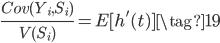 \begin{eqnarray} \frac{Cov(Y_i,S_i)}{V(S_i)} =E[h'(t)] \tag{19} \end{eqnarray}