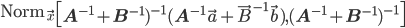\begin{eqnarray} \mathrm{Norm}_{\vec{x}}\left[  \mathbf{A}^{-1} + \mathbf{B}^{-1})^{-1} (\mathbf{A}^{-1}\vec{a} + \vec{B}^{-1}\vec{b}), (\mathbf{A}^{-1} + \mathbf{B}^{-1})^{-1} \right] \end{eqnarray}