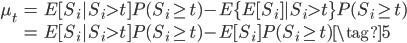 \begin{eqnarray} \mu_t &=& E[S_i|S_i > t]P(S_i \geq t) - E\{E[S_i]|S_i >t \}P(S_i \geq t) \\            &=& E[S_i|S_i > t]P(S_i \geq t) - E[S_i]P(S_i \geq t)  \tag{5} \end{eqnarray}