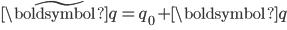 \begin{eqnarray} \tilde{\boldsymbol{q}}=q_0 + \boldsymbol{q} \\ \\ \end{eqnarray}