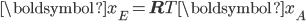 \begin{eqnarray} {\boldsymbol {x}}_E={\bf{R}}^\mathsf{T} {\boldsymbol{x}}_A\\ \\ \end{eqnarray}