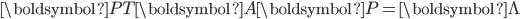 \begin{eqnarray} {\boldsymbol{P}}^\mathsf{T} {\boldsymbol{A}}{\boldsymbol{P}}={\boldsymbol{\Lambda}} \end{eqnarray}