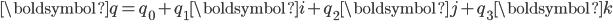 \begin{eqnarray} {\boldsymbol{q}}=q_0 + q_1  {\boldsymbol{i}}+ q_2  {\boldsymbol {j}}+ q_3  {\boldsymbol {k}}\\ \\ \end{eqnarray}