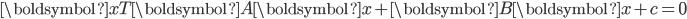 \begin{eqnarray} {\boldsymbol{x}}^\mathsf{T} {\boldsymbol{A}} {\boldsymbol{x}} + {\boldsymbol{B}} {\boldsymbol{x}} + c =0  \end{eqnarray}