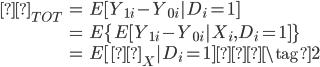 \begin{eqnarray} δ_{TOT}&=&E[Y_{1i}-Y_{0i}|D_i=1]\\         &=&E\{E[Y_{1i}-Y_{0i}|X_i,D_i=1]\} \\         &=&E[δ_X|D_i=1] \tag{2} \end{eqnarray}