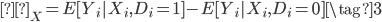 \begin{eqnarray} δ_X = E[Y_i|X_i,D_i=1]-E[Y_i|X_i,D_i=0] \tag{3} \end{eqnarray}