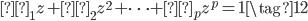 \begin{eqnarray} φ_1 z + φ_2 z^2 + \cdots + φ_p z^p = 1 \tag{12}  \end{eqnarray}