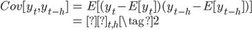 \begin{eqnarray} Cov[y_{t},y_{t-h}] &=&  E[(y_{t} - E[y_t])(y_{t-h}-E[y_{t-h}])] \\  &=& γ_{t,h} \tag{2}  \end{eqnarray}
