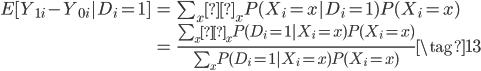 \begin{eqnarray} E[Y_{1i}-Y_{0i}|D_i=1] &=& \sum_x δ_x P(X_i=x|D_i=1)P(X_i=x) \\ &=& \frac{\sum_x δ_x P(D_i=1|X_i=x)P(X_i=x)}{\sum_x P(D_i=1|X_i=x)P(X_i=x)}  \tag{13}  \end{eqnarray}