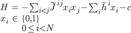 \begin{eqnarray} H &=& -\sum_{i \lt j}\tilde{J}^{ij}x_{i}x_j - \sum_{i}\tilde{h}^{i}x_{i} - c \\ x_{i} &\in& \{0, 1\} \\ &&0 \le i \lt N \end{eqnarray}