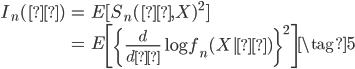 \begin{eqnarray} I_n(θ) &=& E[{S_n(θ,X)}^2] \\            &=& E\left[ \left\{\frac{d}{dθ} \log f_n(X|θ) \right\}^2 \right] \tag{5} \end{eqnarray}
