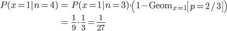 \begin{eqnarray} P(x=1|n=4) &=& P(x=1 | n=3) \cdot \left( 1 - \mathrm{Geom}_{x=1}\left[ p=2/3 \right] \right) \\\\ &=& \frac{1}{9} \cdot \frac{1}{3} = \frac{1}{27} \end{eqnarray}
