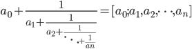 \begin{eqnarray} a_{0} + \frac{1}{a_{1} + \frac{1}{a_{2} + \frac{1}{\ddots + \frac{1}{a_{n} } } } } = [ a_{0}; a_{1}, a_{2}, \cdots, a_{n} ] \end{eqnarray}