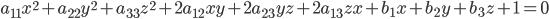 \begin{eqnarray} a_{11} x^2 + a_{22} y^2 + a_{33} z^2 + 2 a_{12} x y + 2 a_{23} y z + 2 a_{13} z x  + b_1 x + b_2 y +b_3 z + 1 = 0 \end{eqnarray}