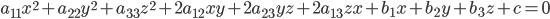 \begin{eqnarray} a_{11} x^2 + a_{22} y^2 + a_{33} z^2 + 2 a_{12} x y + 2 a_{23} y z + 2 a_{13} z x  + b_1 x + b_2 y +b_3 z +c = 0 \end{eqnarray}