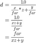 \begin{eqnarray} d &=& \frac{1.0}{\frac{x}{far} * z + \frac{y}{far}}  \\\ &=& \frac{1.0}{\frac{xz + y}{far}}  \\\ &=& \frac{far}{xz + y} \end{eqnarray}