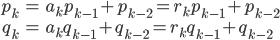 \begin{eqnarray} p_{k} &=& a_{k}p_{k-1} + p_{k-2} = r_{k}p_{k-1}+p_{k-2}\\\\ q_{k} &=& a_{k}q_{k-1} + q_{k-2} = r_{k}q_{k-1} + q_{k-2} \end{eqnarray}
