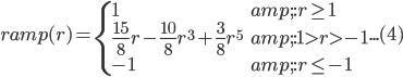 \begin{eqnarray} ramp(r){=} \begin{cases} 1 & : r \geq 1 \\ \frac{15}{8}r - \frac{10}{8}{r}^3 + \frac{3}{8}{r}^5 &: 1 > r > -1 \\ -1 & : r \leq -1 \end{cases} \end{eqnarray} ... (4)