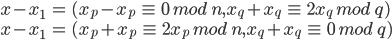 \begin{eqnarray} x-x_1&=&(x_p-x_p\ \equiv\ 0\ mod\ n,x_q+x_q\ \equiv\ 2x_q\ mod\ q)\\ x-x_1&=&(x_p+x_p\ \equiv\ 2x_p\ mod\ n,x_q+x_q\ \equiv\ 0\ mod\ q)\\ \end{eqnarray} \\