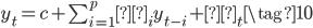\begin{eqnarray} y_{t} =c + \sum_{i=1}^{p}φ_i y_{t-i} + ε_{t} \tag{10}  \end{eqnarray}