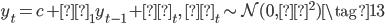 \begin{eqnarray} y_{t} =c + φ_1 y_{t-1} + ε_{t}, \,\,ε_{t} \sim \mathcal{N}(0,σ^2) \tag{13}  \end{eqnarray}