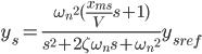 \begin{eqnarray} y_s=\frac{{\omega_n}^2 (\frac{x_{ms}}{V} s +1)}{s^2 + 2 \zeta \omega_n s + {\omega_n}^2} {y_s}_{ref} \end{eqnarray}