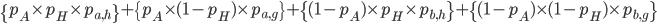 \begin{eqnarray}\{p_A\times p_H \times p_{a,h}\}+\{ p_A\times (1-p_H) \times p_{a,g}\} +\{ (1-p_A)\times p_H\times p_{b,h} \}+\{ (1-p_A)\times (1-p_H)\times p_{b,g}\} \end{eqnarray}
