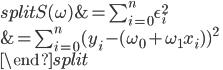 \begin{equation*} \begin{split} S(\omega)&=\sum_{i=0}^{n} \epsilon_i^2\\ &= \sum_{i=0}^{n} (y_i - ( \omega_0 + \omega_1 x_i))^2\\ \end{split} \end{equation*}