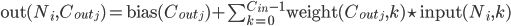 \begin{equation*} \text{out}(N_i, C_{out_j}) = \text{bias}(C_{out_j}) +                         \sum_{k = 0}^{C_{in} - 1} \text{weight}(C_{out_j}, k) \star \text{input}(N_i, k) \end{equation*}