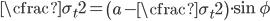 \begin{equation} \cfrac{\sigma_t}{2}=\left(a-\cfrac{\sigma_t}{2}\right)\cdot \sin\phi \end{equation}