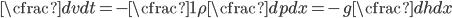 \begin{equation} \cfrac{dv}{dt}=-\cfrac{1}{\rho}\cfrac{dp}{dx}=-g\cfrac{dh}{dx} \end{equation}